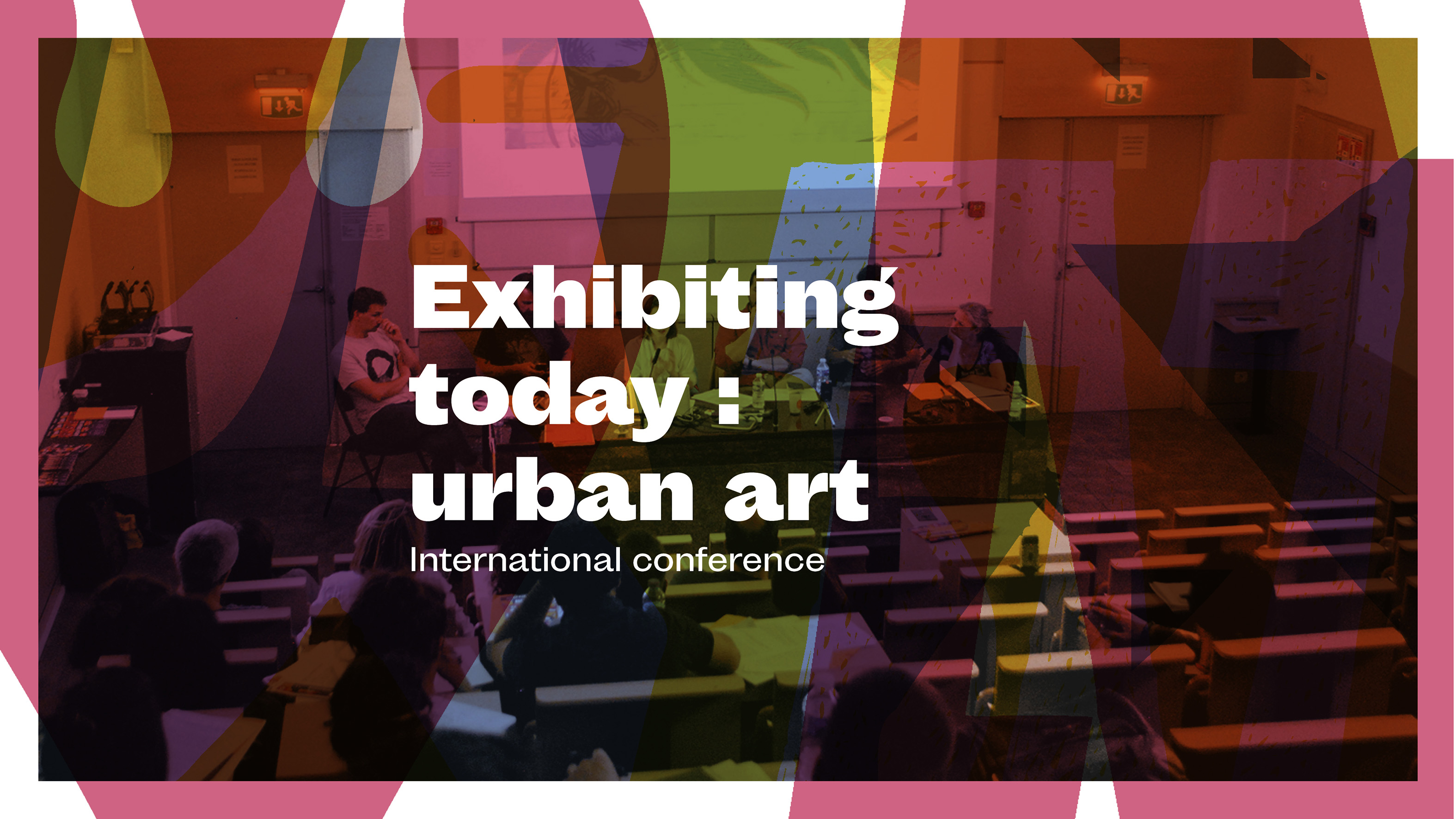 Exhibiting today : urban art – International conference