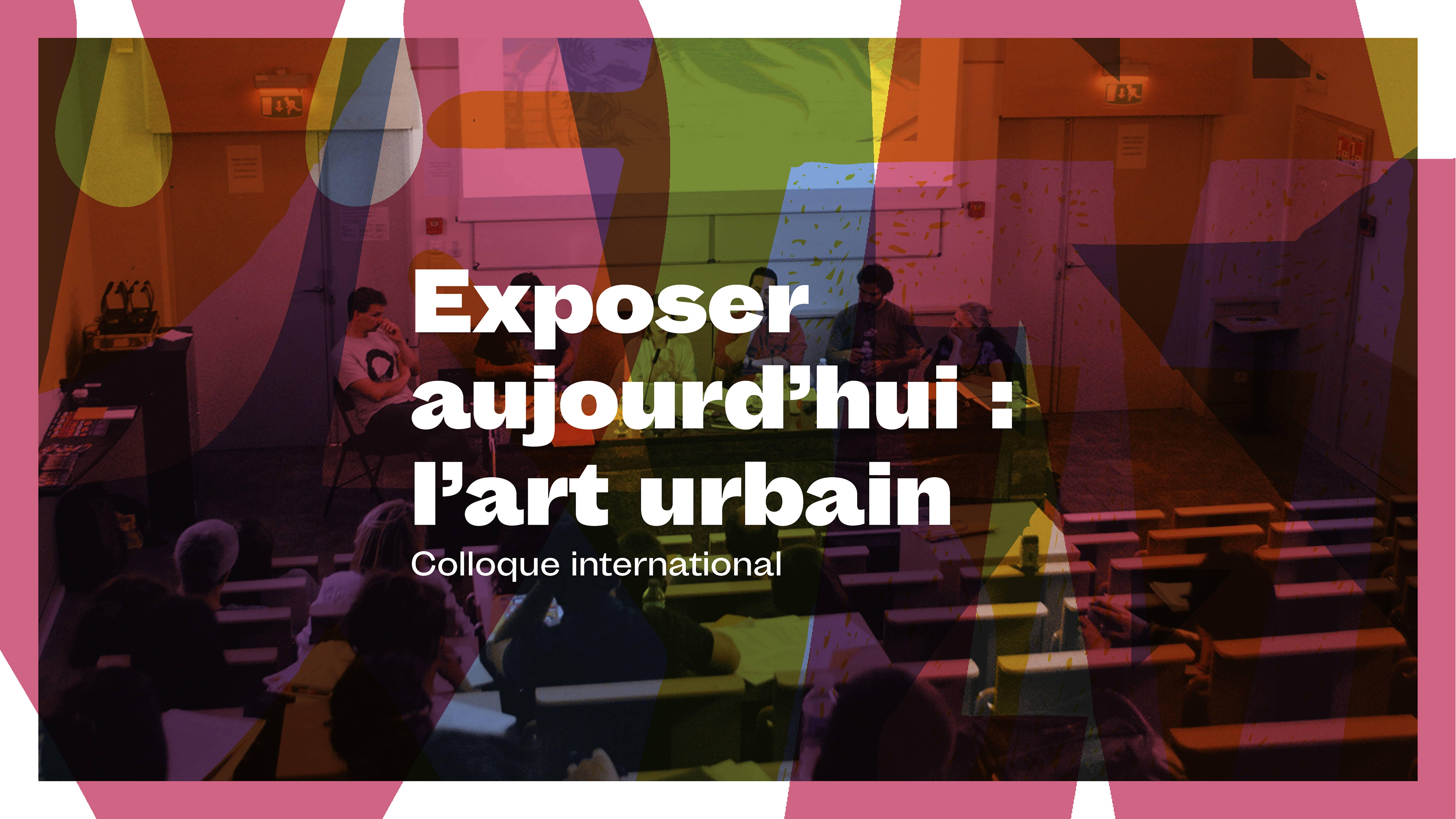Exposer aujourd'hui : l'art urbain – colloque international